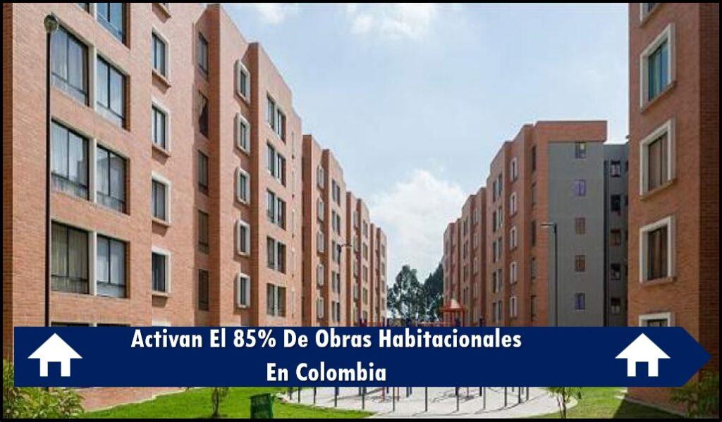Activan El 85% De Obras Habitacionales En Colombia