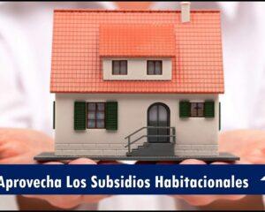 Aprovecha Los Subsidios Habitacionales