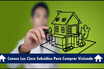 En Colombia Conoce Los Cinco Subsidios Para Comprar Vivienda