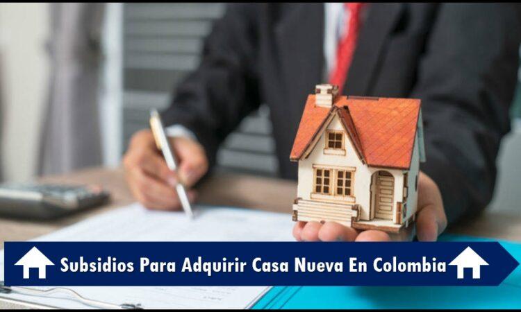Subsidios Para Adquirir Casa Nueva En Colombia