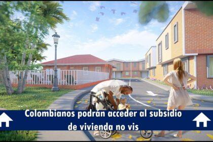 Colombianos Podrán Acceder Al Subsidio De Vivienda No VIS