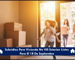 Subsidios Para Vivienda No VIS Estarían Listos Para El 18 De Septiembre